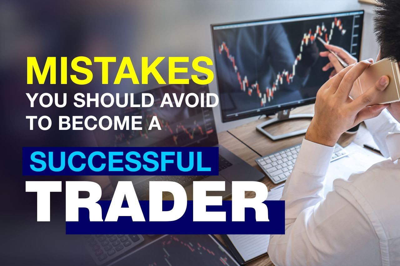 8 Mistakes you should avoid to become a successful trader
