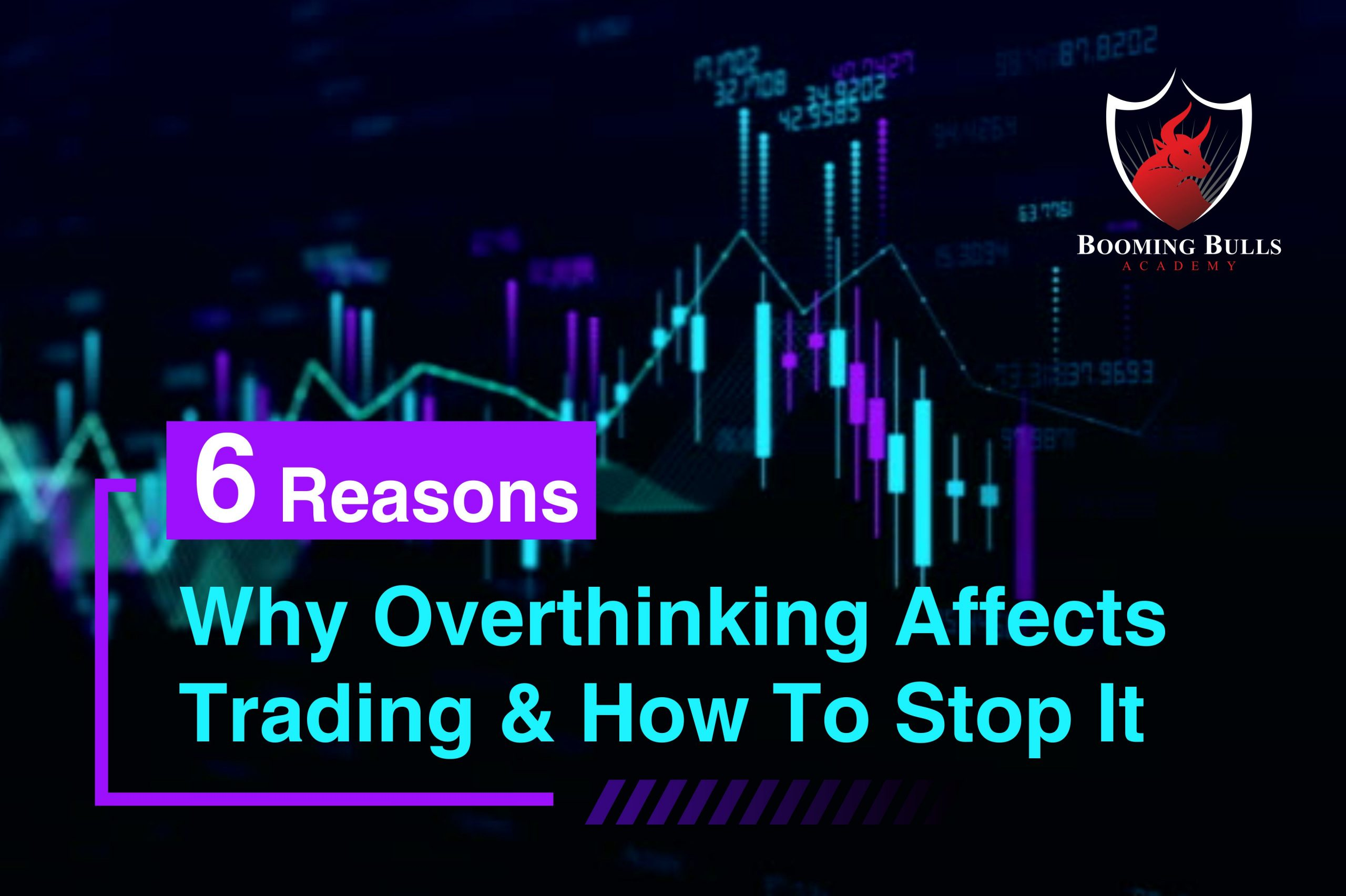 6 Reasons Why Overthinking Affects Trading & How To Stop It