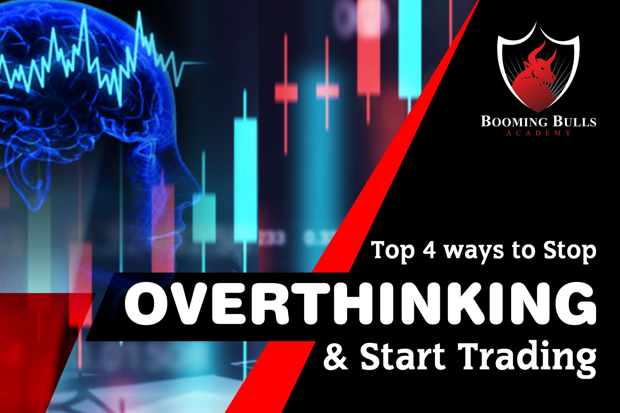Top 4 Ways to Stop Overthinking and Start Trading