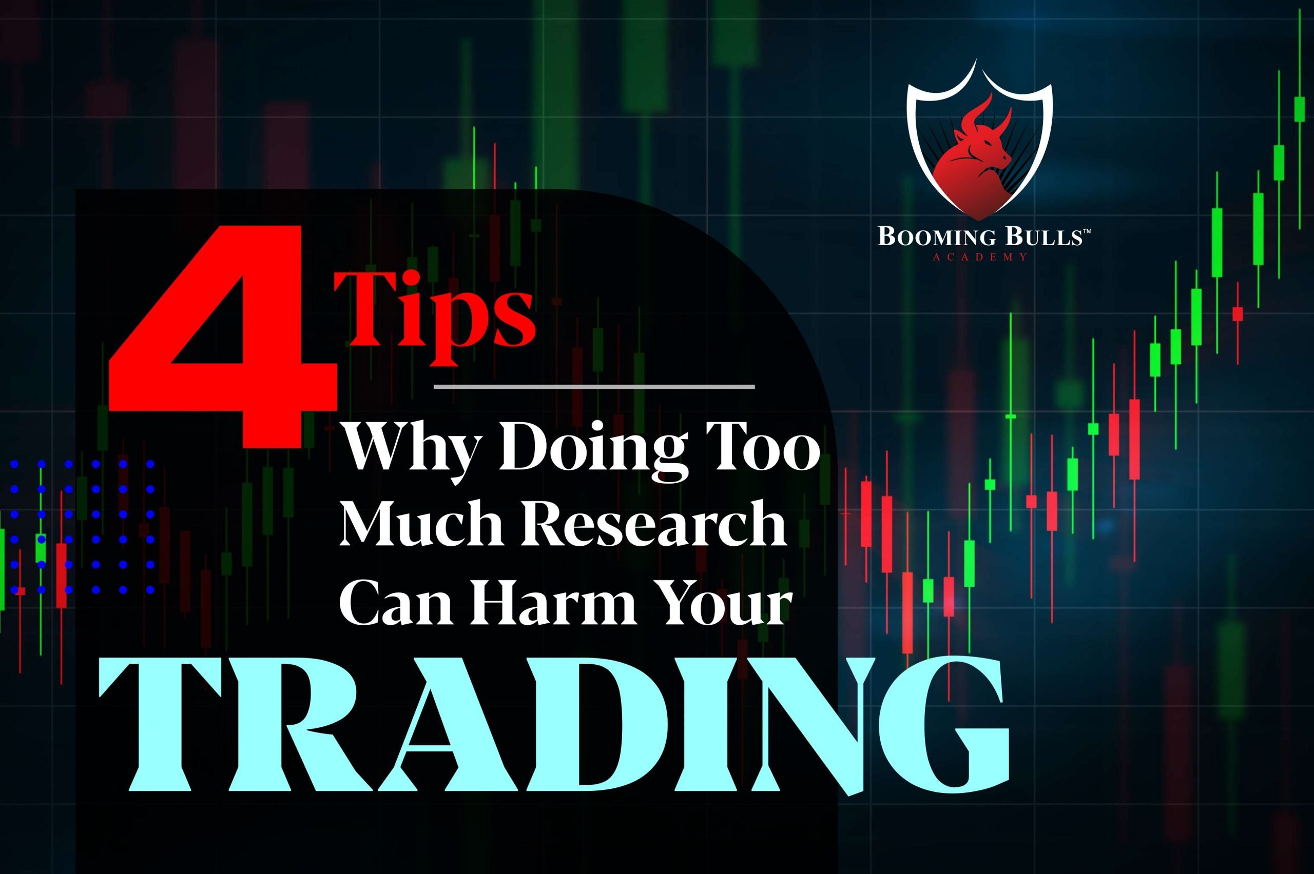 4 Tips Why Doing Too Much Research Can Harm Your Trading?