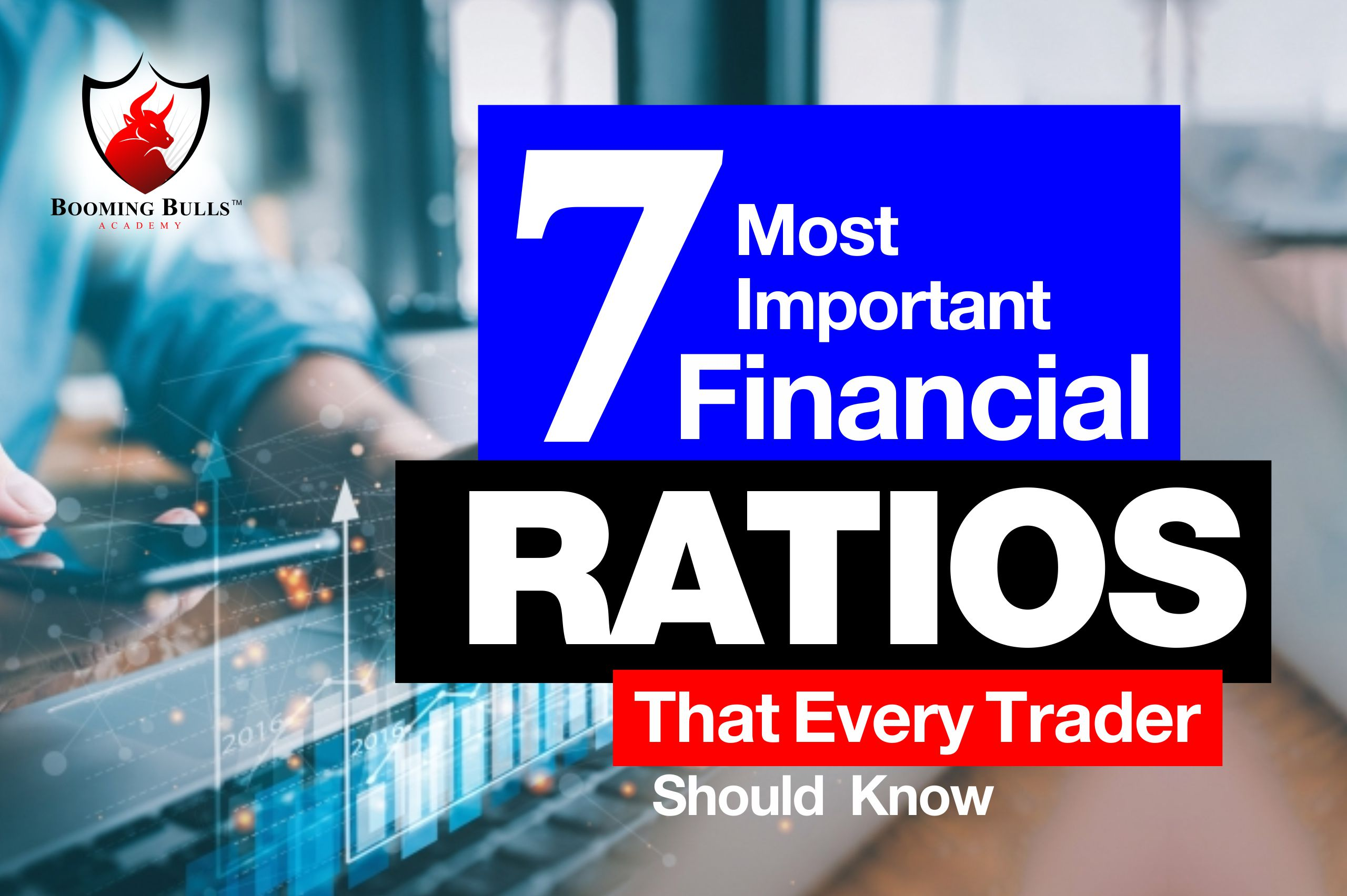 7 Most Important Financial Ratios That Every Trader Should Know