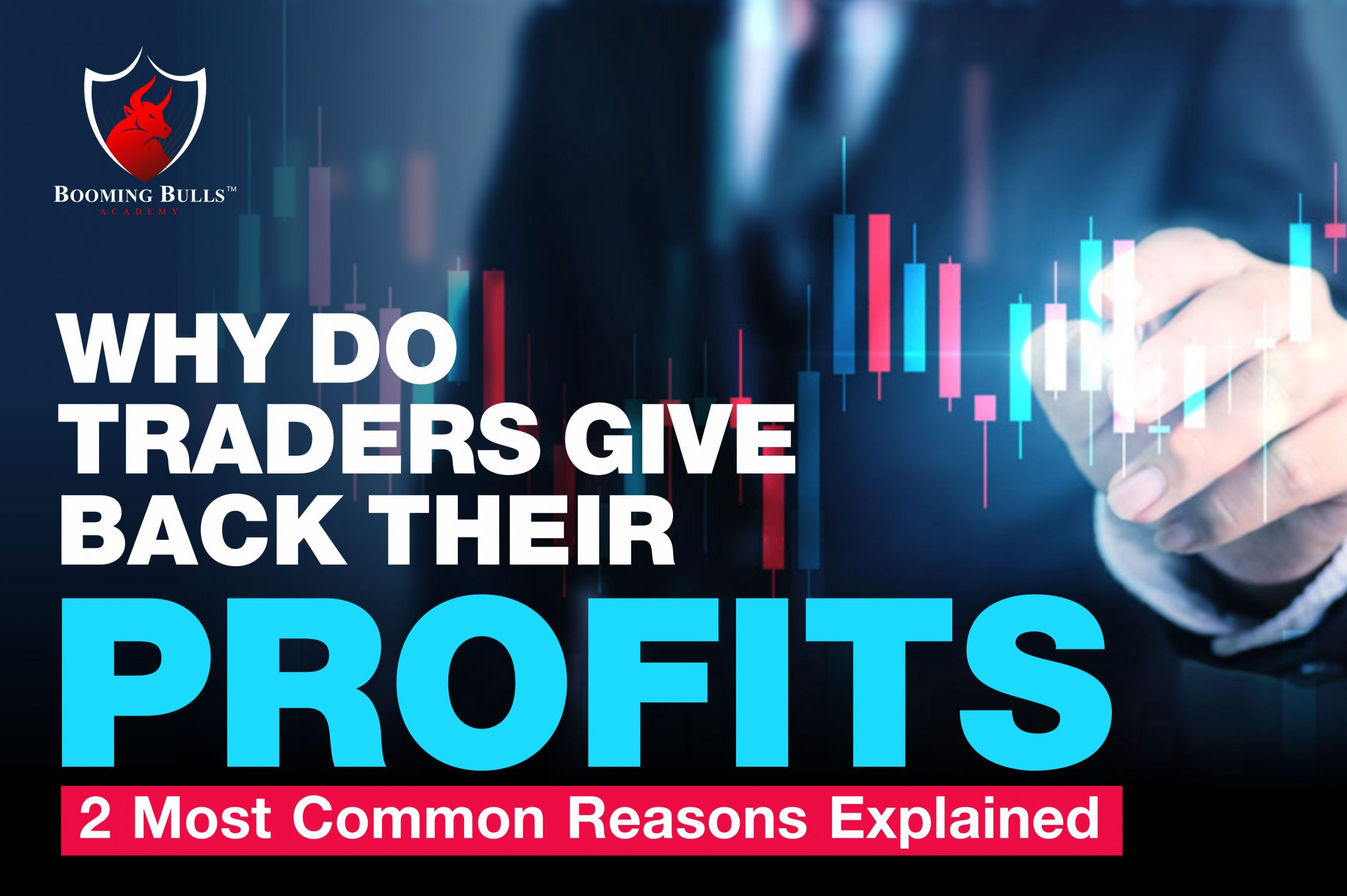 Why do Traders Give Back Their Profits: 2 Most Common Reasons Explained