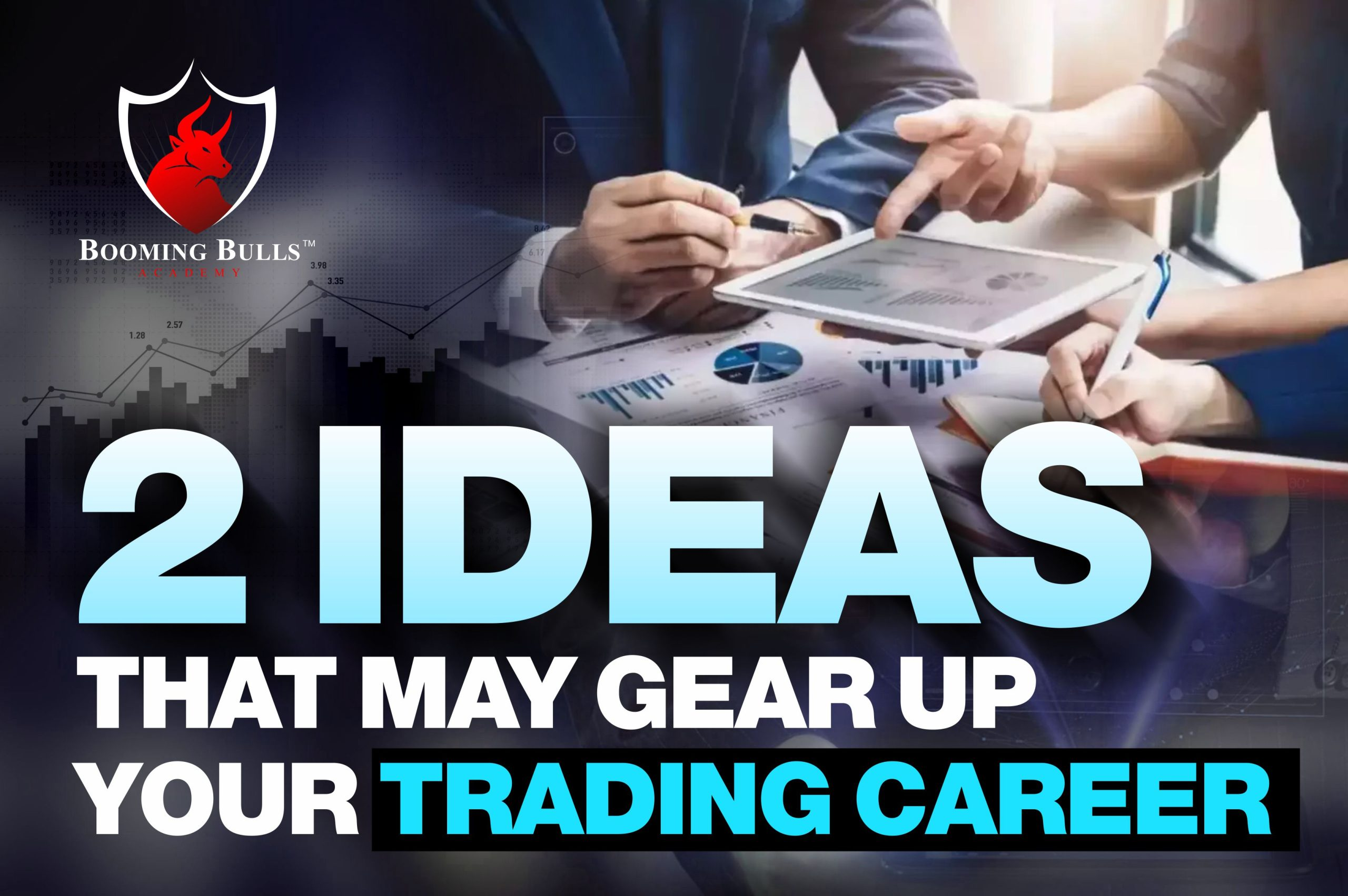 2 Ideas That May Gear Up Your Trading Career